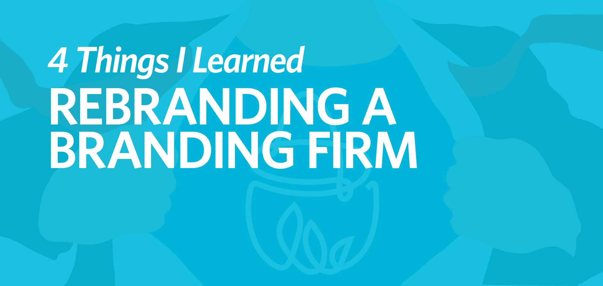 4 things I learned rebranding a branding firm Kettle Fire Creative guide to rebranding rebrand 4 Things I Learned Rebranding a Branding Firm rebranding a branding firm fi
