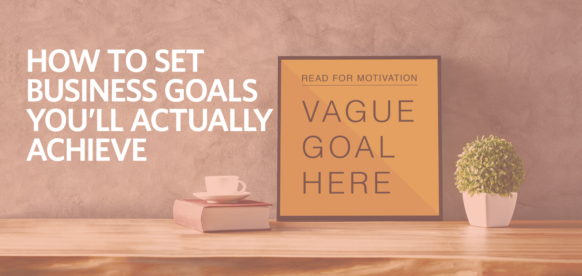 how to set business goals you'll actually achieve, SMART goals, Kettle Fire Creative