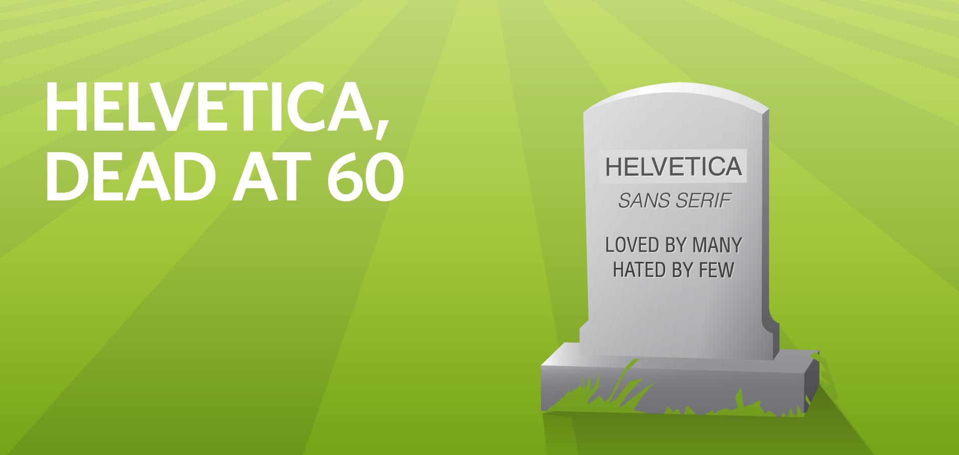Kettle Fire Creative Helvetica Dead at 60 history font typeface helvetica Helvetica, Dead at 60 helvetica fi