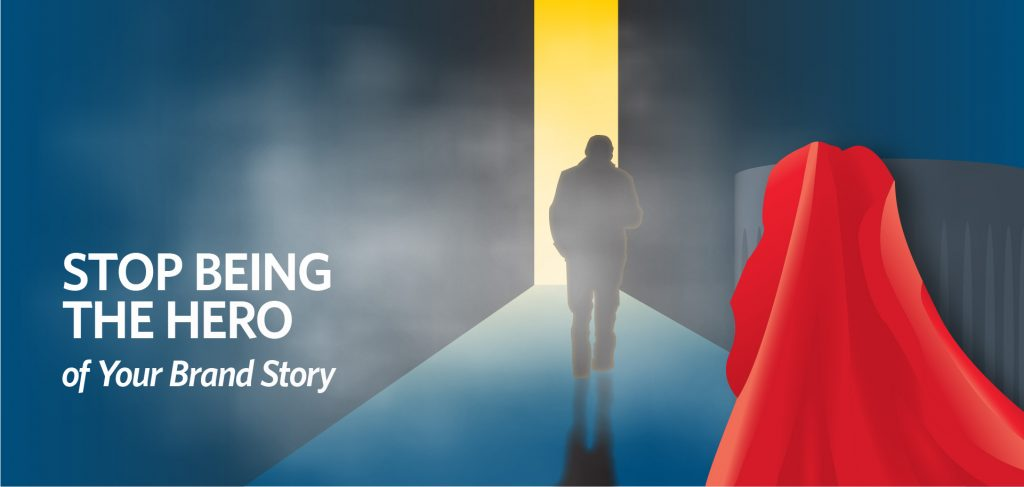 stop being the hero of your brand story, brand storytelling, Kettle Fire Creative brand story Stop Being the Hero of Your Brand Story brand story hero fi 1024x487