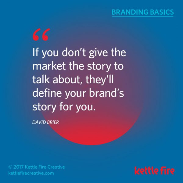 Branding quotes David Brier quotes brand story Kettle Fire Creative branding quotes 25 Inspirational Branding Quotes kf social branding basics brier1 e1492036291906
