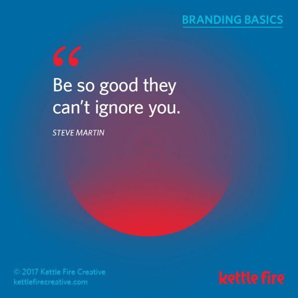 Branding quotes Steve Martin quotes be so good Kettle Fire Creative branding quotes 25 Inspirational Branding Quotes kf social branding basics martin1 e1492036183468
