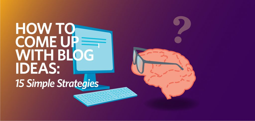 How to come up with blog ideas, writer's block, Kettle Fire Creative blog blog ideas How to Come Up with Blog Ideas: 15 Simple Strategies fi 1024x487