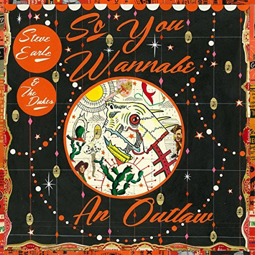 Steve Earle & The Dukes So you wannabe an outlaw album artwork, top album covers 2017, Kettle Fire Creative album cover Top 17 Album Covers of 2017 (so far) Steve Earle So You Wannabe an Outlaw