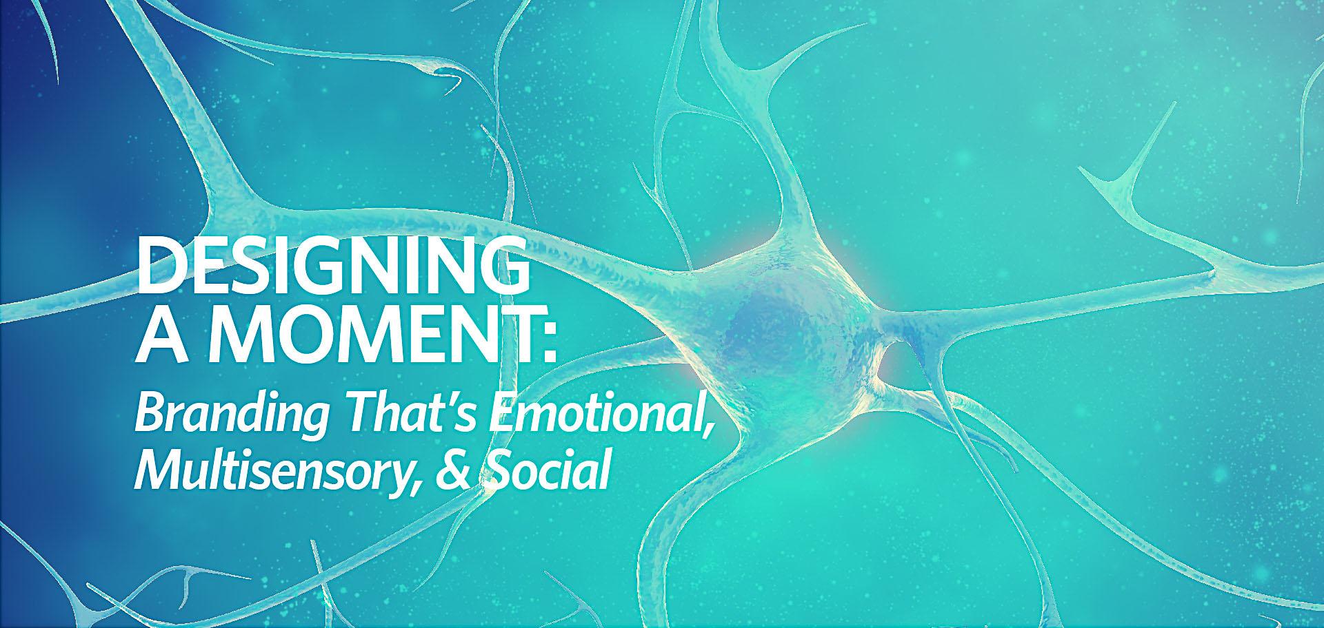 Designing a moment branding emotional multisensory social, Kettle Fire Creative blog moment Designing a Moment: Branding that's Emotional, Multisensory, Social fi