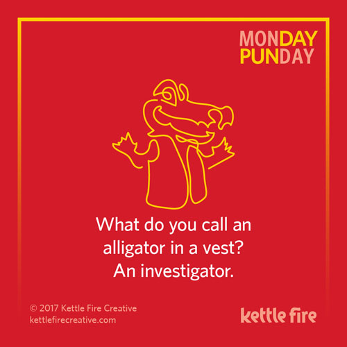 Best puns, gator puns, jokes humor funny, Kettle Fire Creative puns 35 Puns That Will Make Your Day kf social punday investigator 1