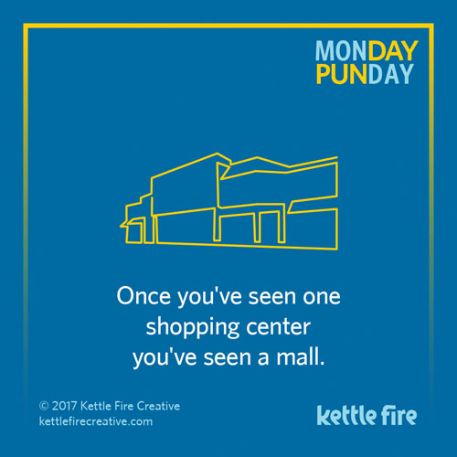 Best puns, mall puns, jokes humor funny, Kettle Fire Creative puns 35 Puns That Will Make Your Day kf social punday mall 1