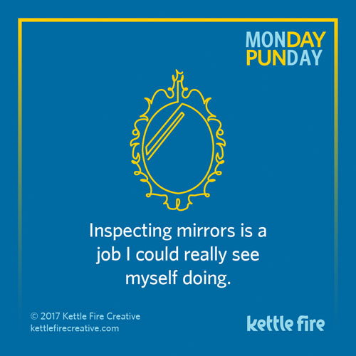 Best puns, mirror puns, jokes humor funny, Kettle Fire Creative puns 35 Puns That Will Make Your Day kf social punday mirrors 1
