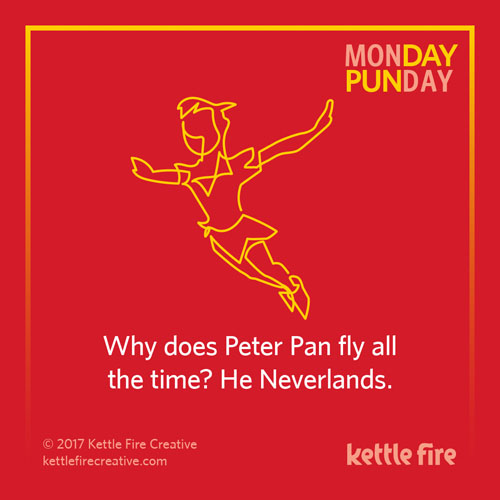 Best puns, peter pan puns, jokes humor funny, Kettle Fire Creative puns 35 Puns That Will Make Your Day kf social punday peterpan 1