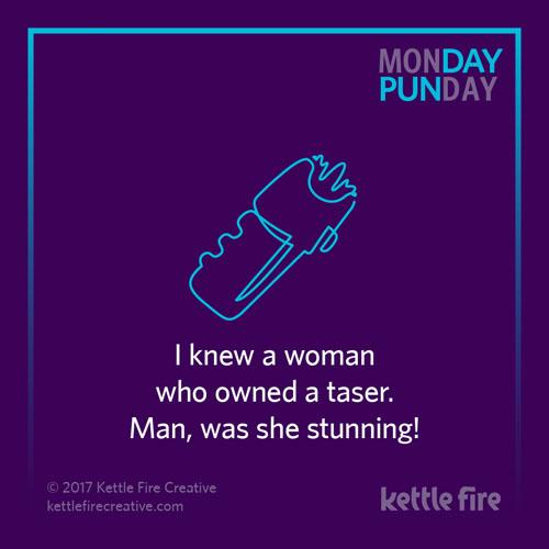 Best puns, taser puns, jokes humor funny, Kettle Fire Creative puns 35 Puns That Will Make Your Day kf social punday taser 1
