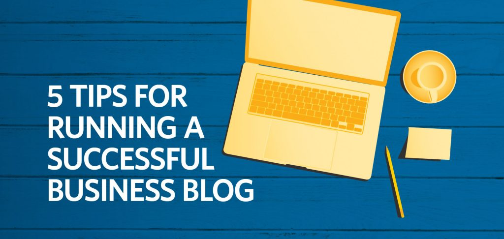 5 Tips for Running a Successful Business Blog by Kettle Fire Creative.