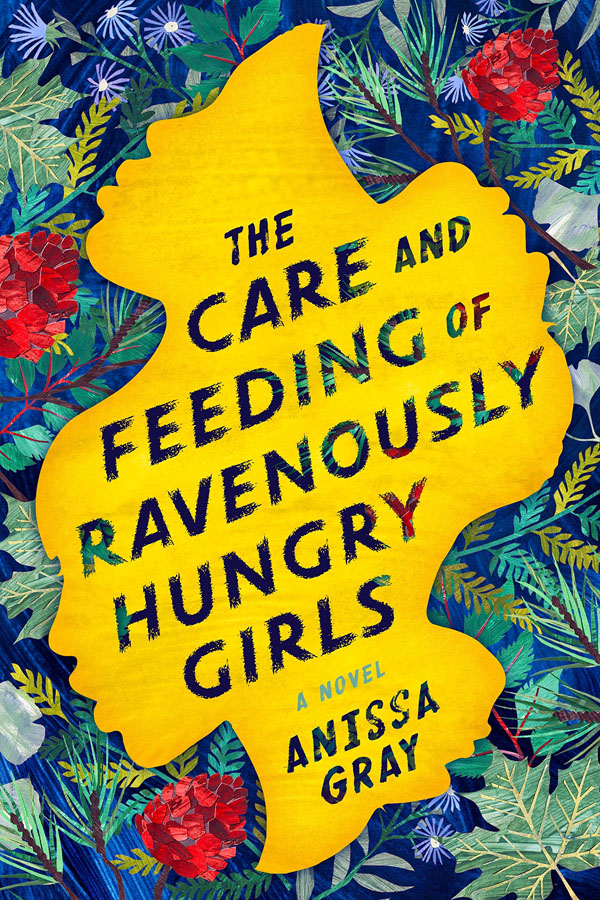 Book cover designs: Best Fiction Cover Art of 2019 by Kettle Fire Creative blog. The Care and Feeding of Ravenously Hungry Girls by Anissa Gray--best title design book cover design Book Cover Designs: Best Fiction Cover Art of 2019 Care and Feeding of Ravenously Hungry Girls