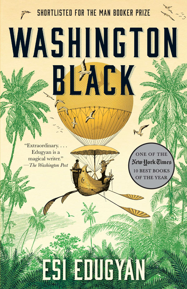 Book cover designs: Best Fiction Cover Art of 2019 by Kettle Fire Creative blog. Washington Black by Esi Edugyan--most visually engaging book cover design Book Cover Designs: Best Fiction Cover Art of 2019 Washington Black