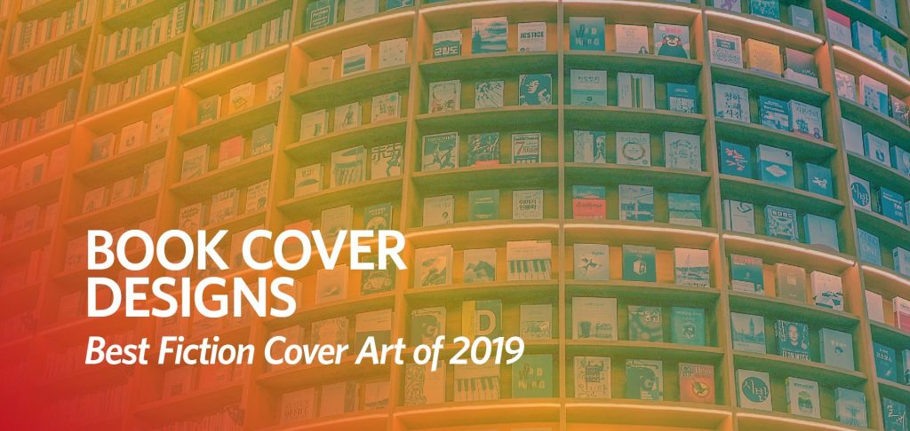 Book cover designs: Best Fiction Cover Art of 2019 by Kettle Fire Creative blog