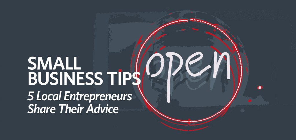 Small Business Tips: 5 Local Entrepreneurs Share Their Advice by Kettle Fire Creative