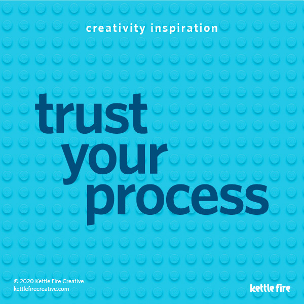 Be Creative on Demand: 6 Pro Tips to Get Inspired Anytime by Kettle Fire Creative. Trust your process creative Be Creative on Demand: 6 Pro Tips to Get Inspired Anytime creativity inspiration 1