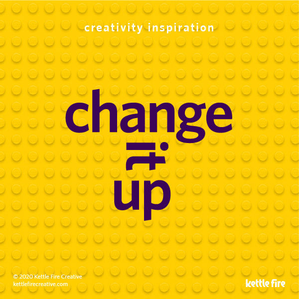 Be Creative on Demand: 6 Pro Tips to Get Inspired Anytime by Kettle Fire Creative. Change it up