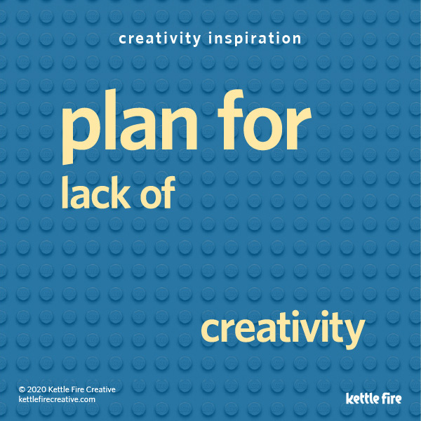 Be Creative on Demand: 6 Pro Tips to Get Inspired Anytime by Kettle Fire Creative. Plan for lack of creativity. Lego graphic.