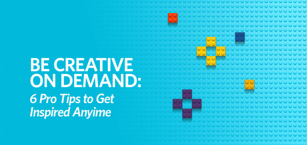 Be Creative on Demand: 6 Pro Tips to Get Inspired Anytime by Kettle Fire Creative.